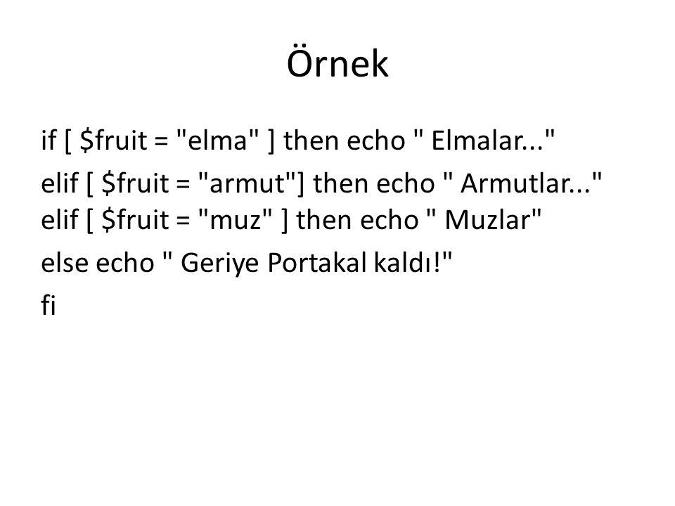 Örnek if [ $fruit = elma ] then echo Elmalar...